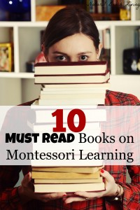 10 must read books on Montessori learning from Birth to adulthood, Montessori in the home and more www.naturalbeachliving.com