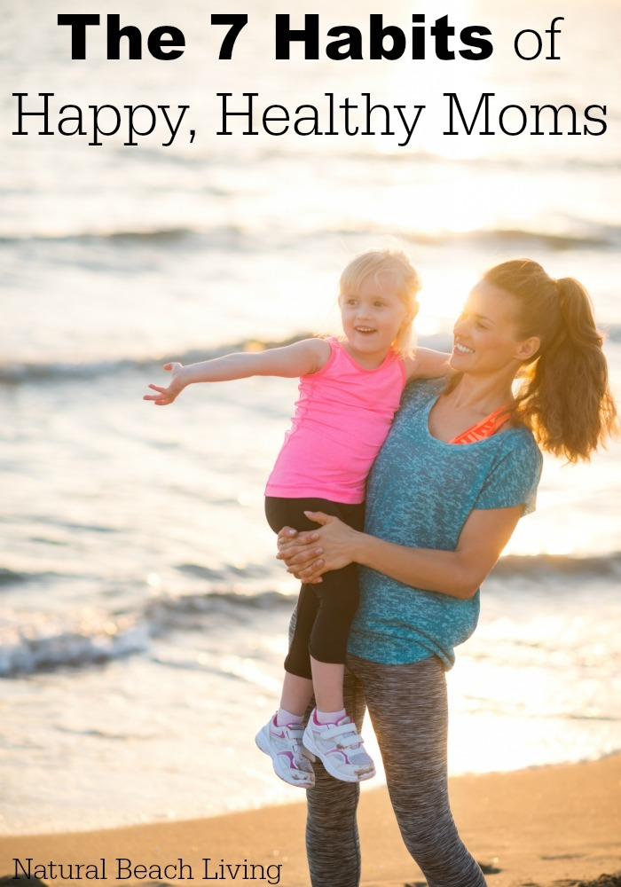 The 7 Habits of Happy, Healthy Moms, The 7 habits that will make you feel better, more nourished, happy, healthy, Motivated and loving life.